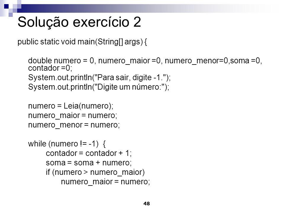 Solução exercício 2 public static void main(String[] args) {